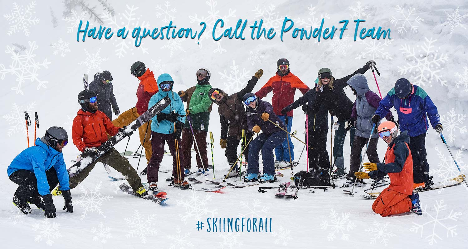 Our team of ski enthusiasts is ready to help you!
