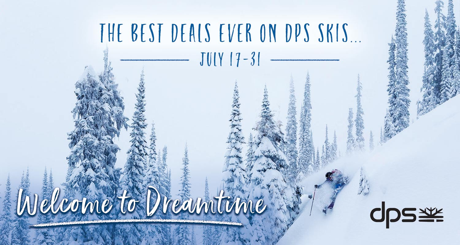 DPS Dreamtime - the best prices on DPS Skis, July 17th - July 31st